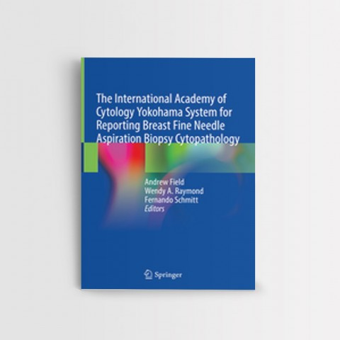 The International Academy of Cytology Yokohama System for Reporting Breast Fine Needle Aspiration Biopsy Cytopathology